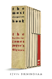 on The Most Dangerous Book: The Battle for James Joyce's Ulysses by Kevin Birmingham