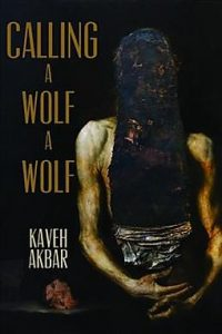 on Calling a Wolf a Wolf by Kaveh Akbar