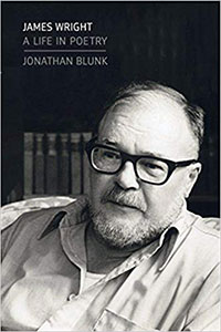on James Wright: A Life in Poetry by Jonathan Blunk