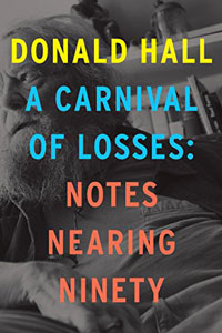 on A Carnival of Losses: Notes Nearing Ninety by Donald Hall