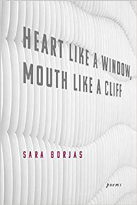 on Heart Like a Window, Mouth Like a Cliff by Sara Borjas