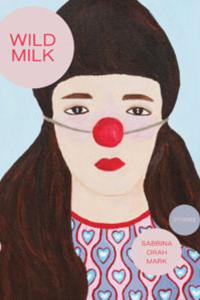 on Wild Milk by Sabrina Orah Mark